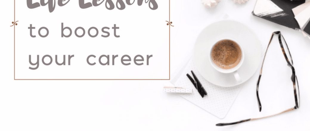 12 Crucial Life Lessons to Help Boost Your Career Potential