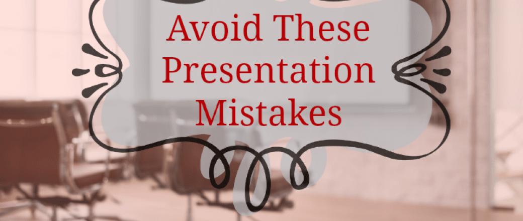 Improve Presentation Skills by Avoiding These 12 Mistakes